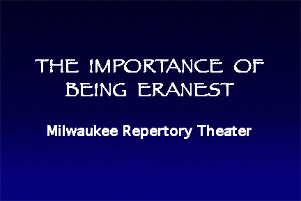 The Importance of Being Earnest, Milwaukee Repertory Theater