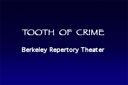 THe Tooth of Crime, Berkeley Repertory Theatre,  Sharon Ott & Richard E.T. White Dir